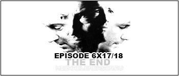 6х17/18 - THE END (Финал сериала)